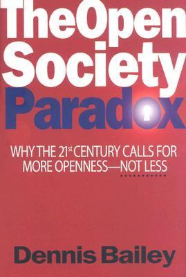 Open Society Paradox Why The 21st Century Calls For More Openness--Not Less