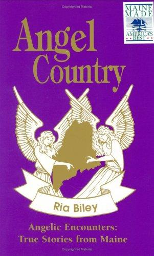 Angel Country: Angelic Encounters: True Stories from Maine