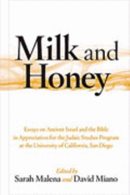 Milk and Honey : Essays on Ancient Israel and the Bible in Appreciation of the Judaic Studies Program at the University of California, San Diego