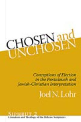 Chosen and Unchosen : Conceptions of Election in the Pentateuch and Jewish-Christian Interpretation