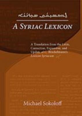 A Syriac Lexicon: A Translation from the Latin, Correction, Expansion, and Update of C. Brockelmann's Lexicon Syriacum