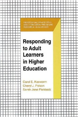Responding to Adult Learners in Higher Education (Professional Practices in Adult Education and Human Resource Development Series)