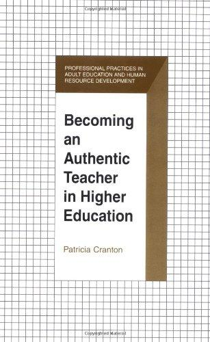 Becoming an Authentic Teacher in Higher Education (Professional Practices in Adult Education and Human Resource Development Series)