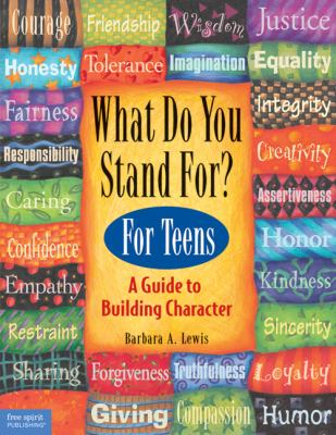 What Do You Stand For? For Teens A Kid's Guide to Building Character