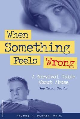 When Something Feels Wrong A Survival Guide About Abuse for Young People