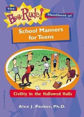 How Rude! Handbook Of School Manners For Teens Civility In The Hallowed Halls