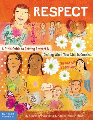 Respect A Girl's Guide to Getting Respect & Dealing When Your Line Is Crossed