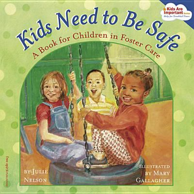 Kids Need to Be Safe A Book for Children in Foster Care