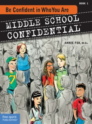 Be Confident in Who You Are (Middle School Confidential Series #1)
