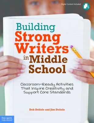 Building Strong Writers in Middle School : Classroom-Ready Activities That Inspire Creativity and Support Core Standards