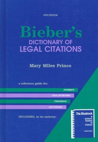 Bieber's Dictionary of Legal Citations: Reference Guide for Attorneys, Legal Secretaries, Paralegals and Law Students (5th ed)