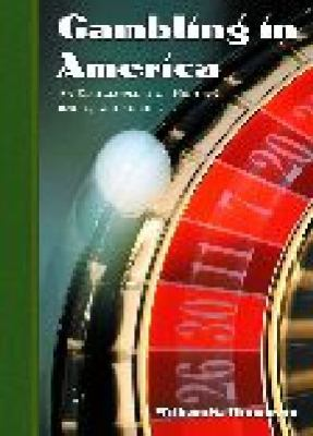 Gambling in America An Encyclopedia of History, Issues, and Society