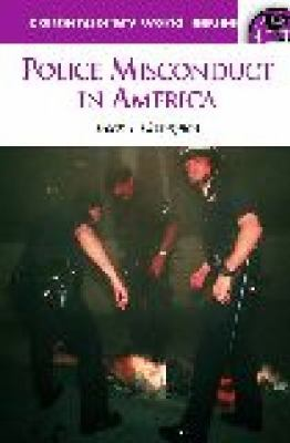 Police Misconduct in America A Reference Handbook