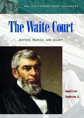 Waite Court Justices, Rulings, and Legacy