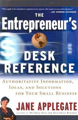 Entrepreneur's Desk Reference Authoritative Information, Ideas, and Solutions for Your Small Business