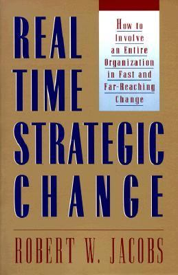 Real Time Strategic Change How to Involve an Entire Organization in Fast and Far-Reaching Change
