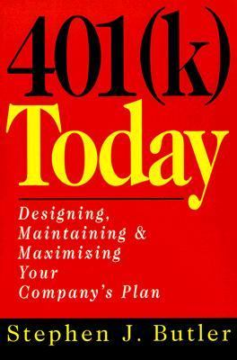 401(K) Today: Designing, Maintaining, and Maximizing Your Company's Plan - Stephen J. Butler - Paperback - REVISED