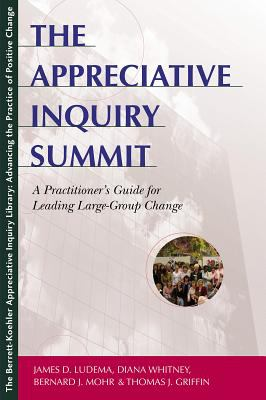Appreciative Inquiry Summit A Practitioner's Guide for Leading Large-Group Change - Ludema, James D., Mohr, Bernard J., Whitney, Diana pdf epub