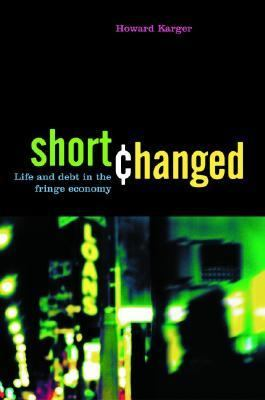 Shortchanged Life And Debt in the Fringe Economy