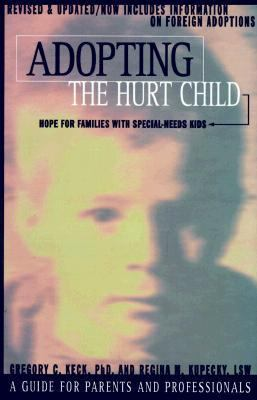 Adopting the Hurt Child Hope for Families With Special-Needs Kids  A Guide for Parents and Professionals