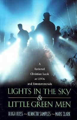 Lights in the Sky & Little Green Men A Rational Christian Look at Ufos and Extraterrestrials