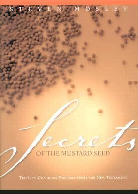 Secrets of the Mustard Seed Ten Life-Changing Promises from the New Testament