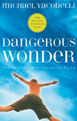 Dangerous Wonder The Adventure of Childlike Faith With Discussion Guide