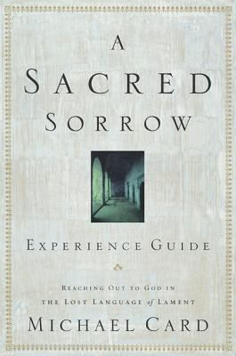 Sacred Sorrow Reaching Out to God in The Lost Language of Lament