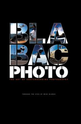 Bla Bac Photo: The Art of Skateboarding Photography