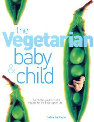 Vegetarian Baby & Child Nutritional Guidance and Recipes to Help Raise a Healthy Child