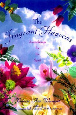 Fragrant Heavens The Spiritual Dimension of Fragrance and Aromatherapy