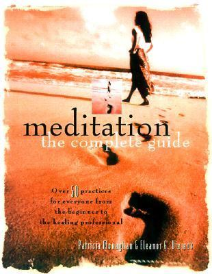 Meditation The Complete Guide  More Than 35 Practices for Everyone from the Beginner to the Healing Professional