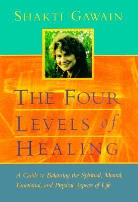 Four Levels of Healing A Guide to Balancing the Spiritual, Mental, Emotional, and Physical Aspects of Life