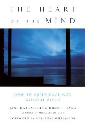 Heart of the Mind How to Experience God Without Belief