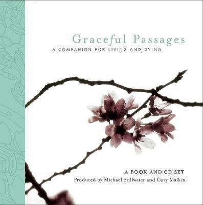 Graceful Passages A Companion for Living and Dying