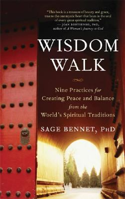 Wisdom Walk Nine Practices for Creating Peace and Balance from the World's Spiritual Traditions