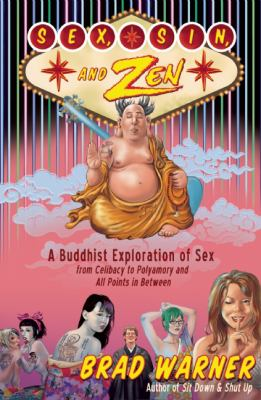Sex, Sin, and Zen: Buddhist Sex, from Polyamory, Porn, Power, and Paying for It, to Doing It with <i>All</i> the Lights On