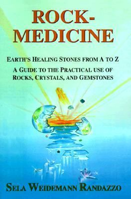 Rock-Medicine Earth's Healing Stones from A to Z