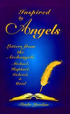 Inspired by Angels Letters from the Archangels Michael, Raphael, Gabriel, & Uriel