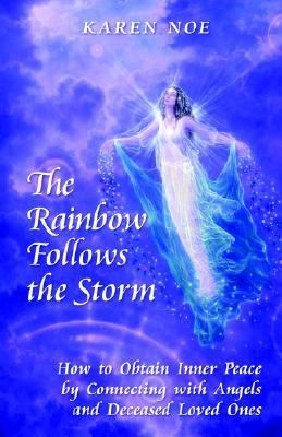 Rainbow Follows the Storm How to Obtain Inner Peace by Connecting With Angels And Deceased Loved Ones