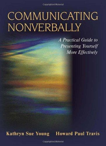Communicating Nonverbally: A Practical Guide to Presenting Yourself More Effectively