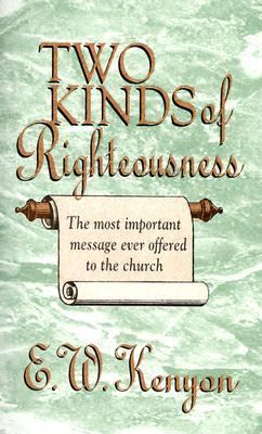Two Kinds of Righteousness - Essek William Kenyon - Paperback