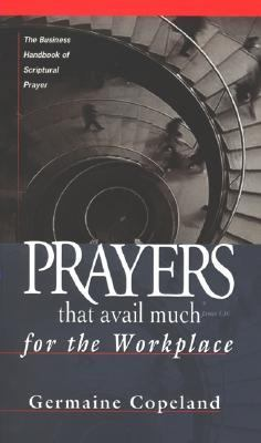 Prayers That Avail Much for the Workplace The Business Handbook of Scriptural Prayer