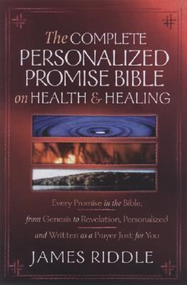 Complete Personalized Promise Bible on Health and Healing Every Promise in the Bible, from Genesis to Revelation, Personalized and Written As a Prayer Just for You