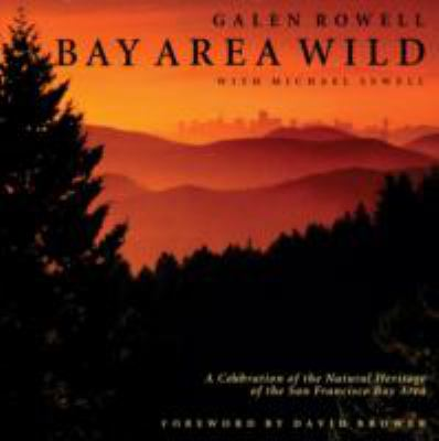 Bay Area Wild A Celebration of the Natural Heritage of the San Francisco Bay Area