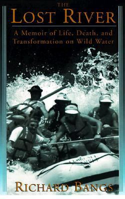 Lost River: A Memoir of Life, Death, and Transformation on Wild Water - Richard Bangs - Hardcover