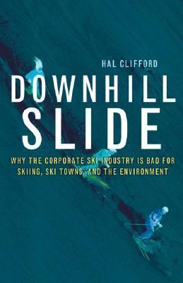 Downhill Slide Why the Corporate Ski Industry Is Bad for Skiing, Ski Towns, and the Environment