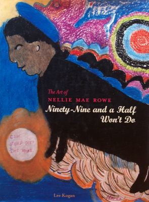 Art of Nellie Mae Rowe Ninety-Nine and a Half Won't Do