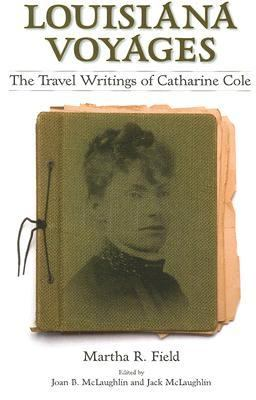 Louisiana Voyages The Travel Writings of Catharine Cole