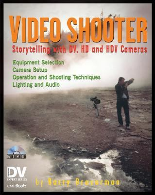 Video Shooter Storytelling With DV, HD, And HDV Cameras